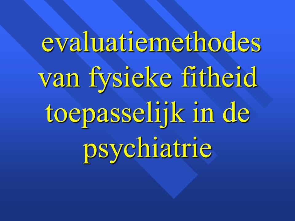 evaluatiemethodes van fysieke fitheid toepasselijk in de psychiatrie
