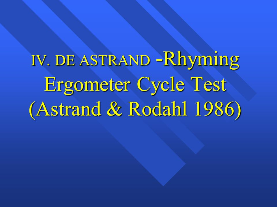 IV. DE ASTRAND -Rhyming Ergometer Cycle Test (Astrand & Rodahl 1986)