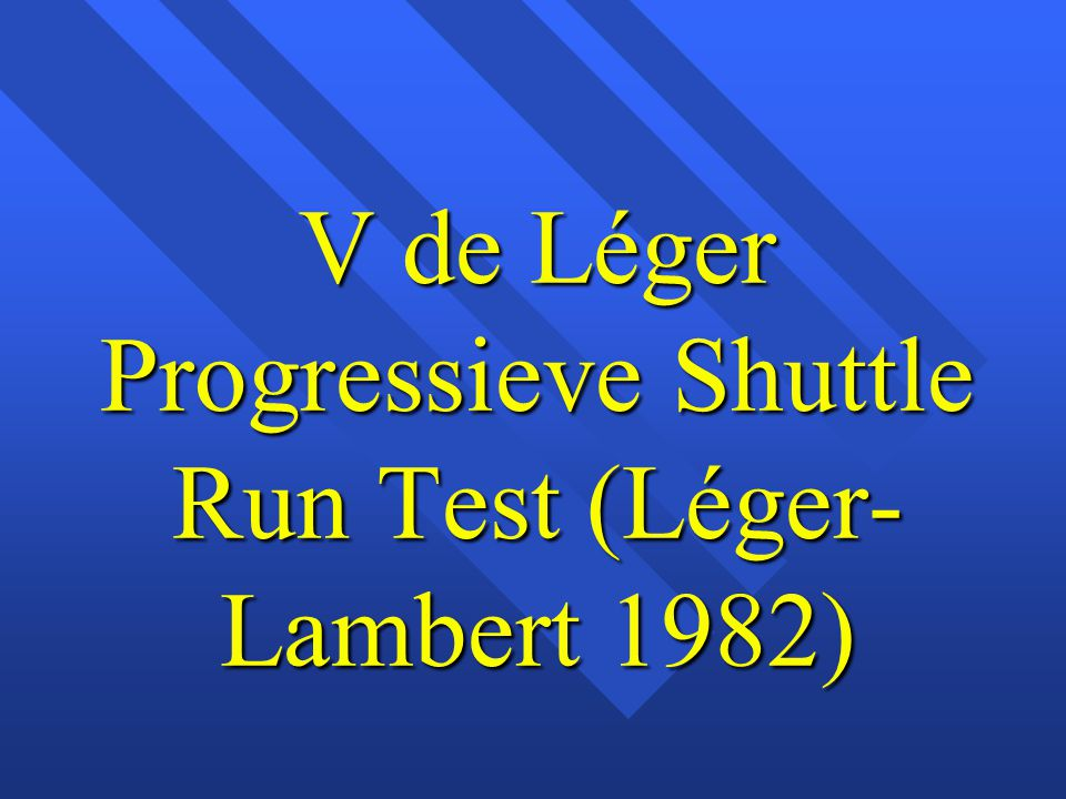 V de Léger Progressieve Shuttle Run Test (Léger-Lambert 1982)