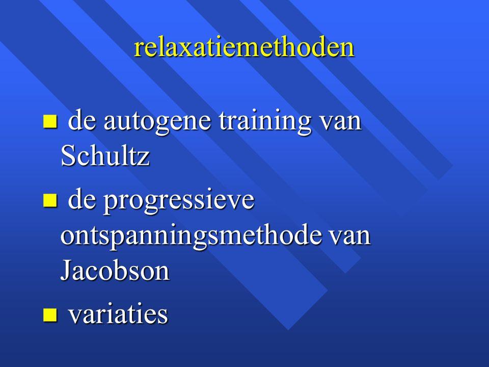 relaxatiemethoden de autogene training van Schultz. de progressieve ontspanningsmethode van Jacobson.