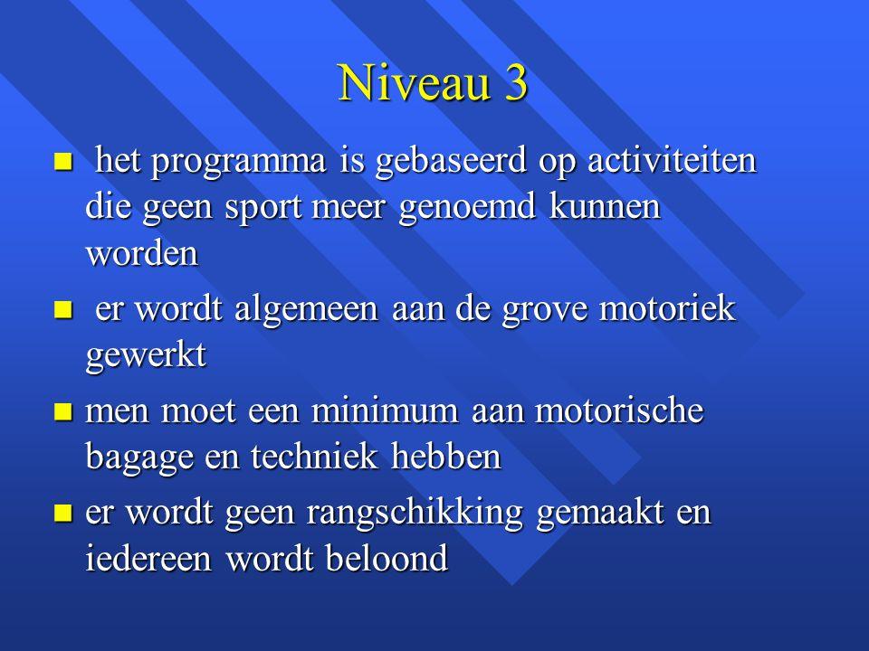 Niveau 3 het programma is gebaseerd op activiteiten die geen sport meer genoemd kunnen worden. er wordt algemeen aan de grove motoriek gewerkt.