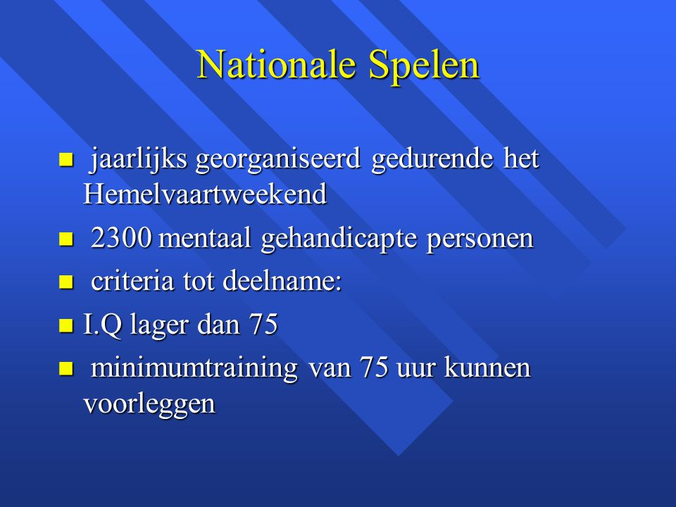Nationale Spelen jaarlijks georganiseerd gedurende het Hemelvaartweekend. 2300 mentaal gehandicapte personen.