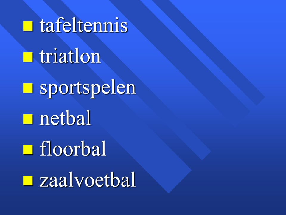 tafeltennis triatlon sportspelen netbal floorbal zaalvoetbal