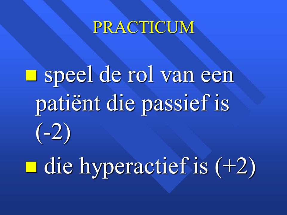 speel de rol van een patiënt die passief is (-2)