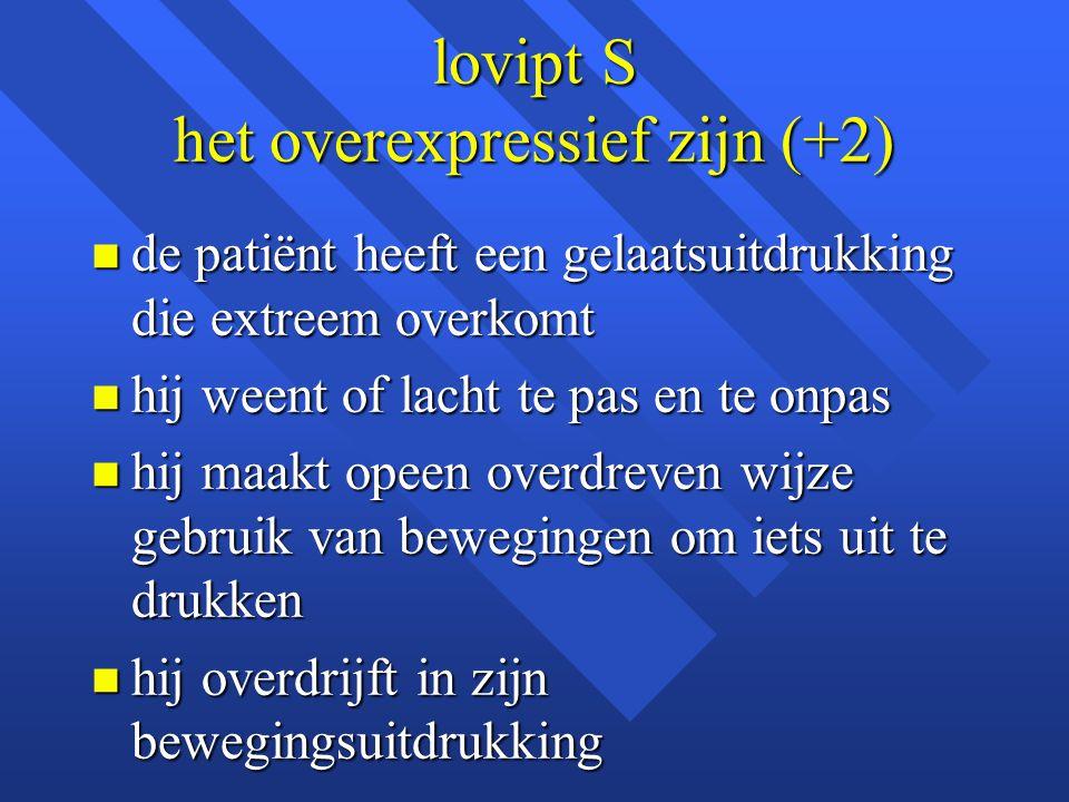 lovipt S het overexpressief zijn (+2)
