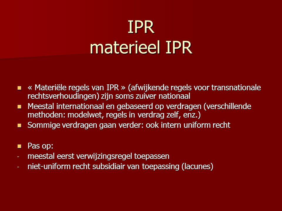 IPR materieel IPR « Materiële regels van IPR » (afwijkende regels voor transnationale rechtsverhoudingen) zijn soms zuiver nationaal.