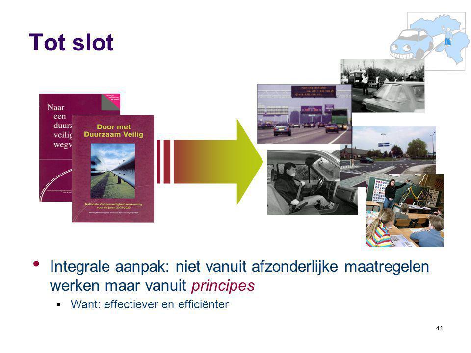 Tot slot Integrale aanpak: niet vanuit afzonderlijke maatregelen werken maar vanuit principes. Want: effectiever en efficiënter.