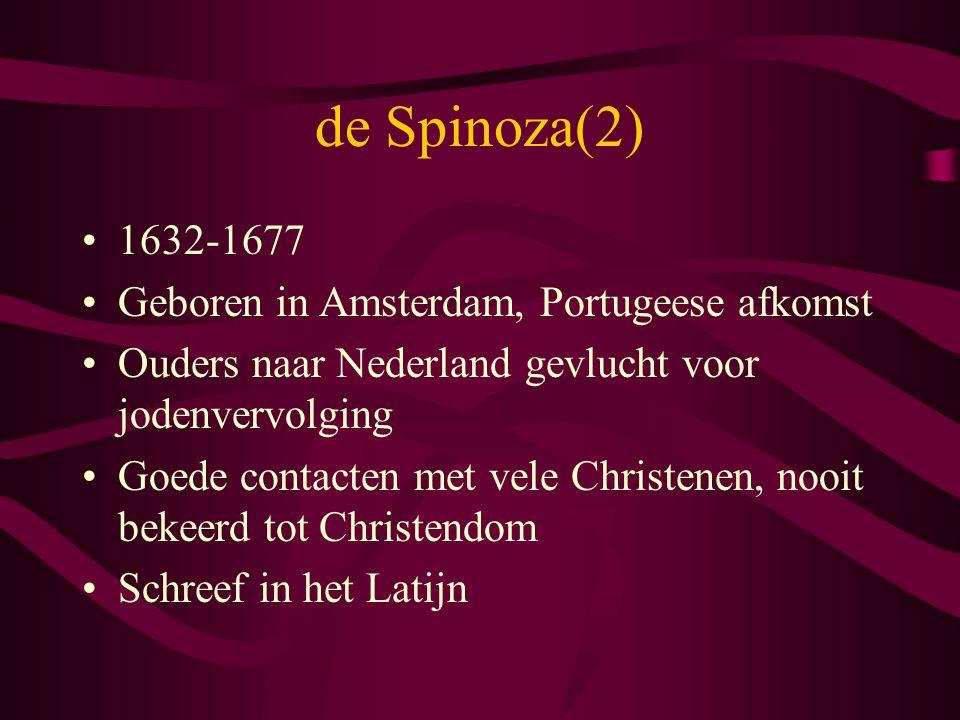 de Spinoza(2) 1632-1677 Geboren in Amsterdam, Portugeese afkomst