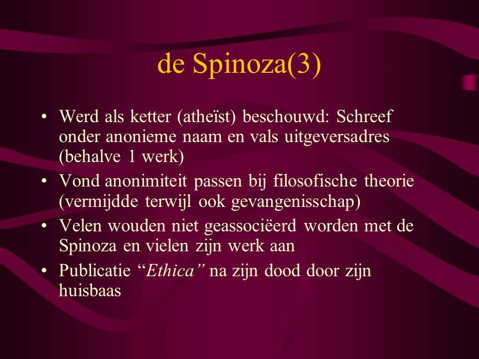 de Spinoza(3) Werd als ketter (atheïst) beschouwd: Schreef onder anonieme naam en vals uitgeversadres (behalve 1 werk)