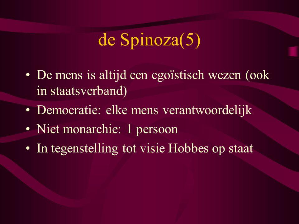 de Spinoza(5) De mens is altijd een egoïstisch wezen (ook in staatsverband) Democratie: elke mens verantwoordelijk.