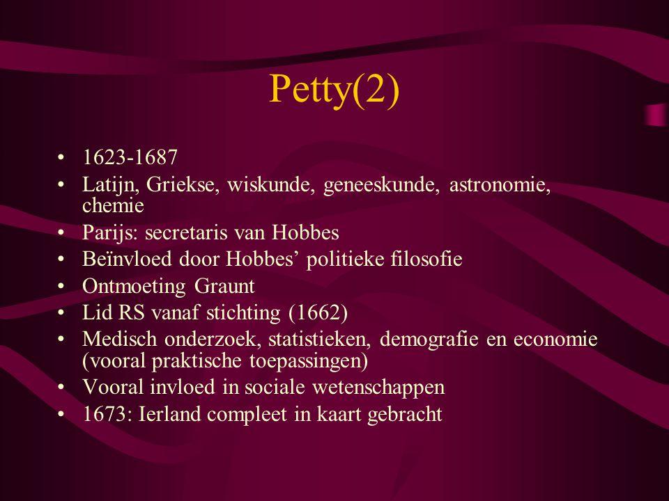 Petty(2) 1623-1687. Latijn, Griekse, wiskunde, geneeskunde, astronomie, chemie. Parijs: secretaris van Hobbes.
