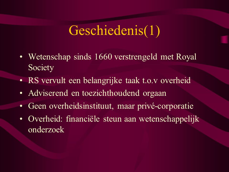 Geschiedenis(1) Wetenschap sinds 1660 verstrengeld met Royal Society