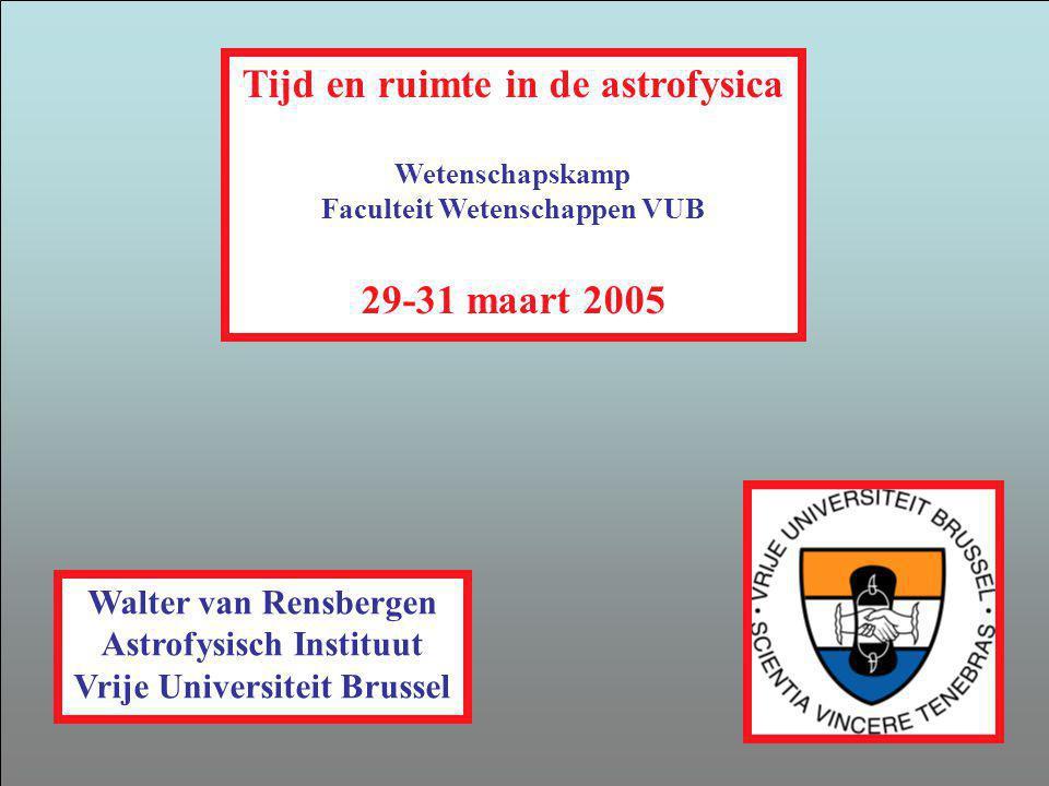 Tijd en ruimte in de astrofysica 29-31 maart 2005