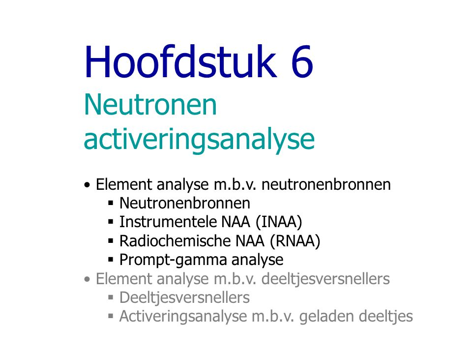 Hoofdstuk 6 Neutronen activeringsanalyse