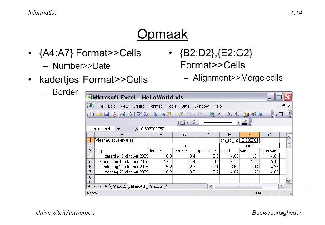 Opmaak {A4:A7} Format>>Cells kadertjes Format>>Cells