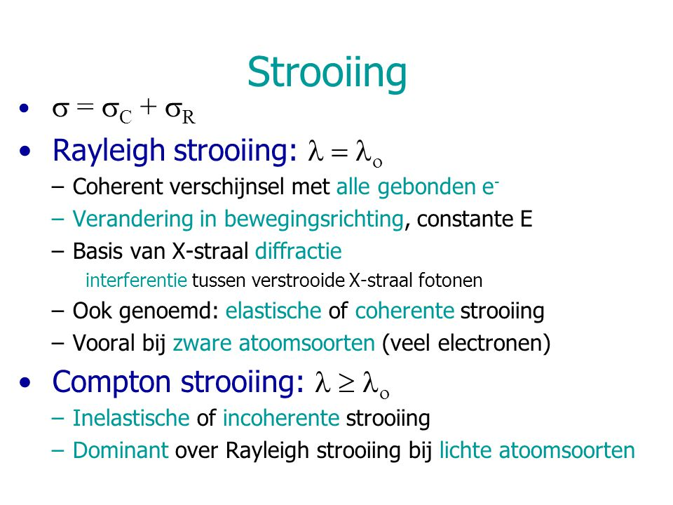 Strooiing Rayleigh strooiing: l = lo Compton strooiing: l  lo