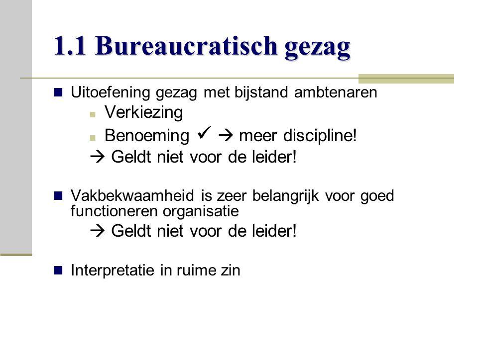 1.1 Bureaucratisch gezag Verkiezing Benoeming   meer discipline!