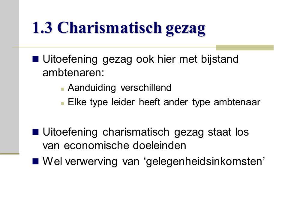 1.3 Charismatisch gezag Uitoefening gezag ook hier met bijstand ambtenaren: Aanduiding verschillend.