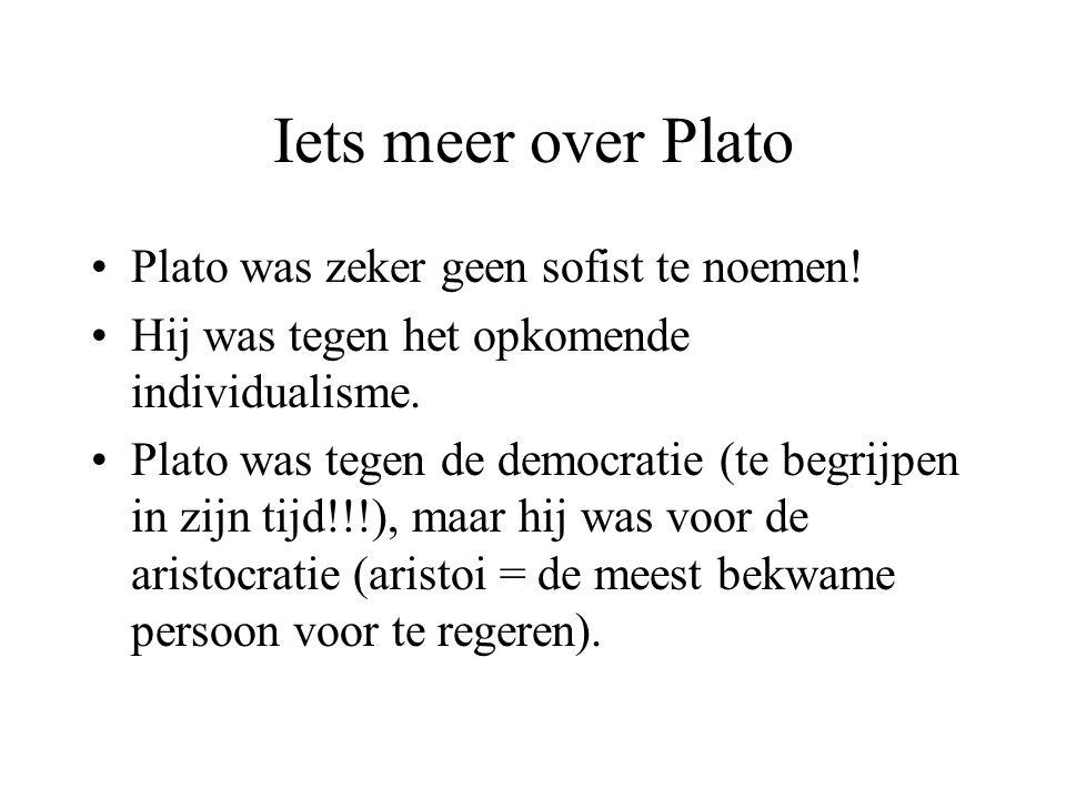 Iets meer over Plato Plato was zeker geen sofist te noemen!