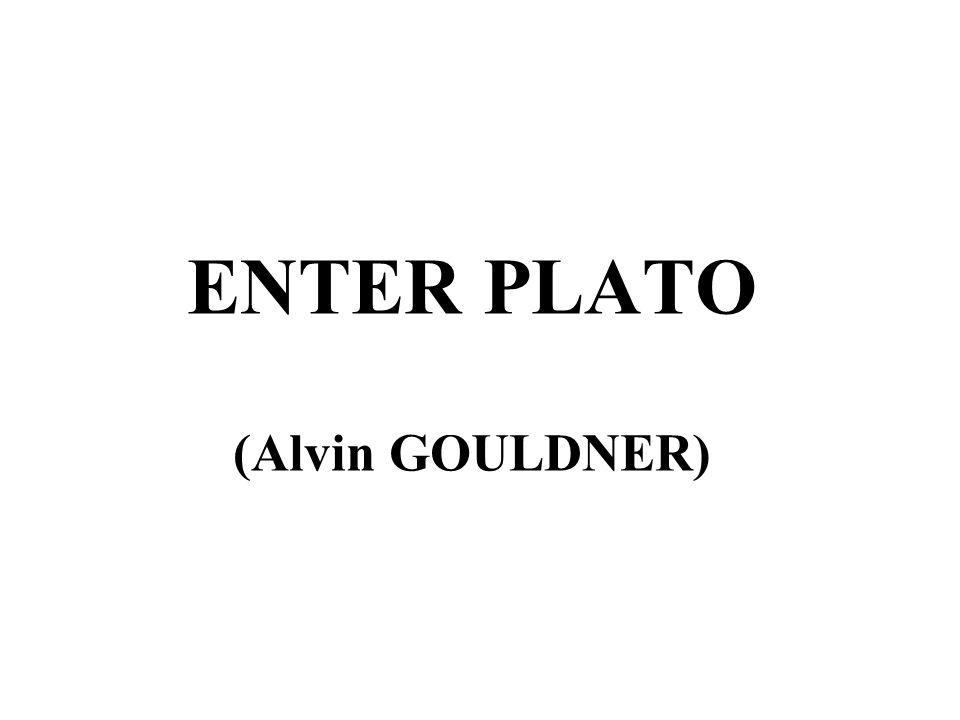 ENTER PLATO (Alvin GOULDNER)