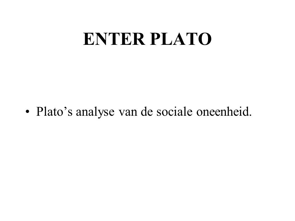 ENTER PLATO Plato's analyse van de sociale oneenheid.