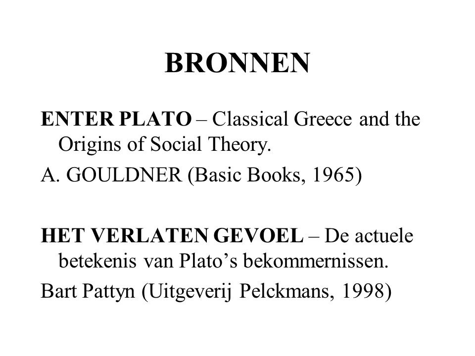 BRONNEN ENTER PLATO – Classical Greece and the Origins of Social Theory. A. GOULDNER (Basic Books, 1965)