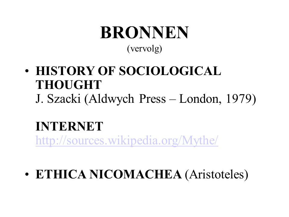 BRONNEN (vervolg) HISTORY OF SOCIOLOGICAL THOUGHT J. Szacki (Aldwych Press – London, 1979) INTERNET http://sources.wikipedia.org/Mythe/