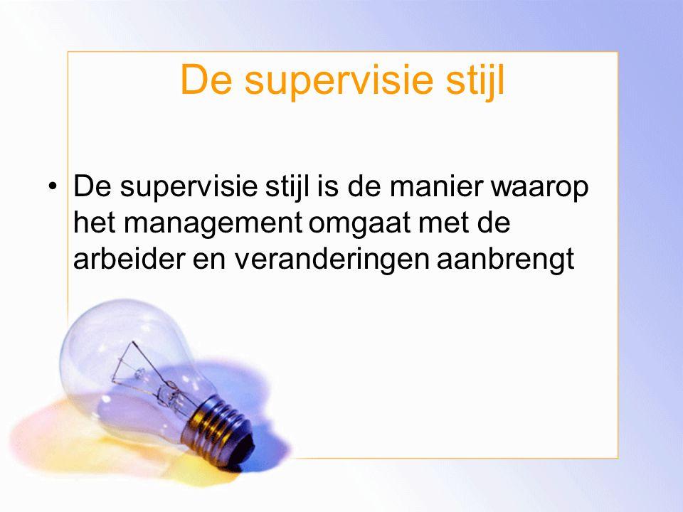 De supervisie stijl De supervisie stijl is de manier waarop het management omgaat met de arbeider en veranderingen aanbrengt.