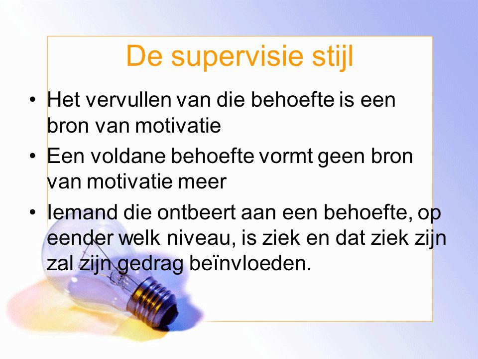 De supervisie stijl Het vervullen van die behoefte is een bron van motivatie. Een voldane behoefte vormt geen bron van motivatie meer.