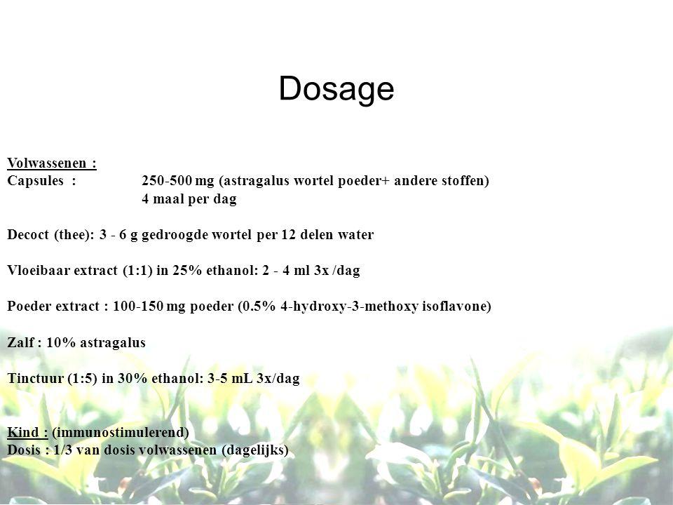 Dosage Volwassenen : Capsules : 250-500 mg (astragalus wortel poeder+ andere stoffen) 4 maal per dag.
