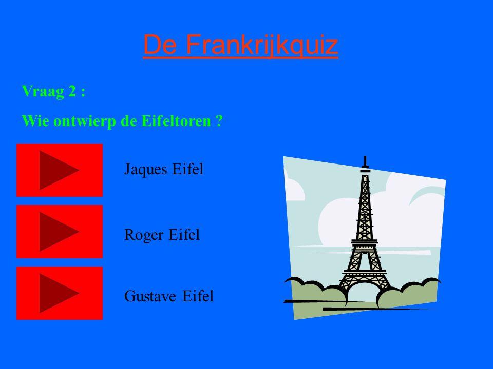 De Frankrijkquiz Vraag 2 : Wie ontwierp de Eifeltoren Jaques Eifel