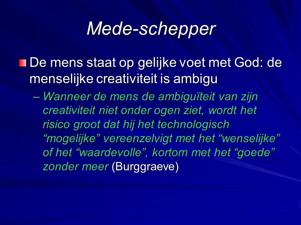 Mede-schepper De mens staat op gelijke voet met God: de menselijke creativiteit is ambigu.