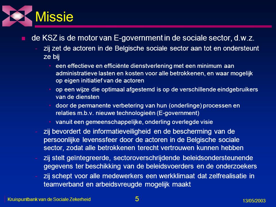 Missie de KSZ is de motor van E-government in de sociale sector, d.w.z.