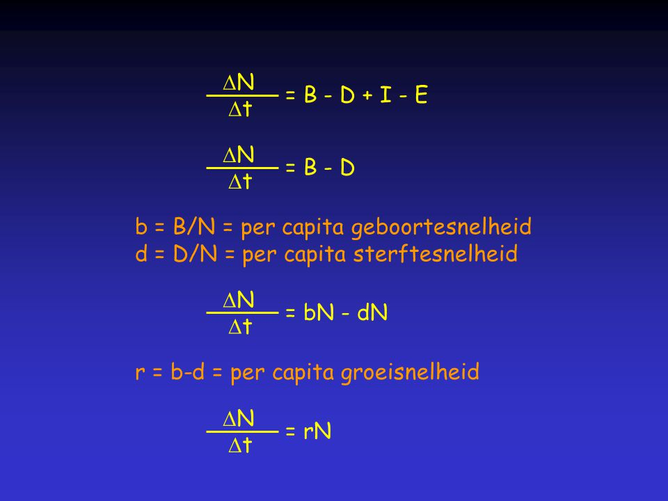 DN Dt. = B - D + I - E. DN. Dt. = B - D. b = B/N = per capita geboortesnelheid. d = D/N = per capita sterftesnelheid.