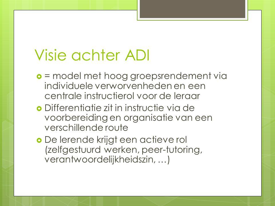 Visie achter ADI = model met hoog groepsrendement via individuele verworvenheden en een centrale instructierol voor de leraar.