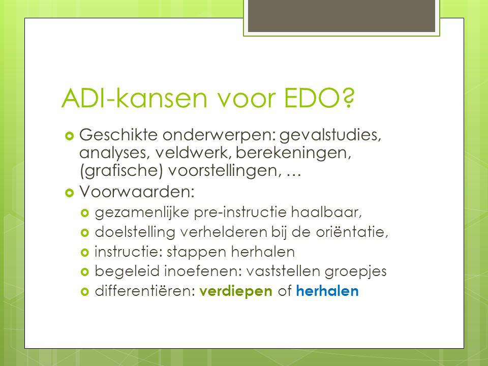 ADI-kansen voor EDO Geschikte onderwerpen: gevalstudies, analyses, veldwerk, berekeningen, (grafische) voorstellingen, …