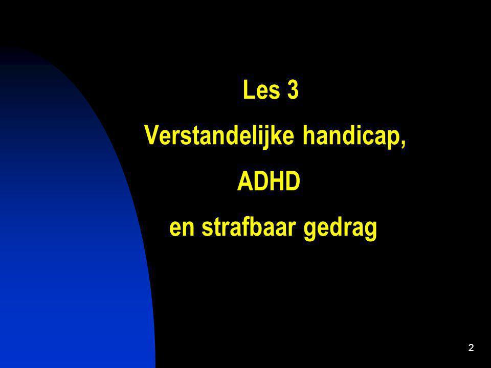 Les 3 Verstandelijke handicap, ADHD en strafbaar gedrag