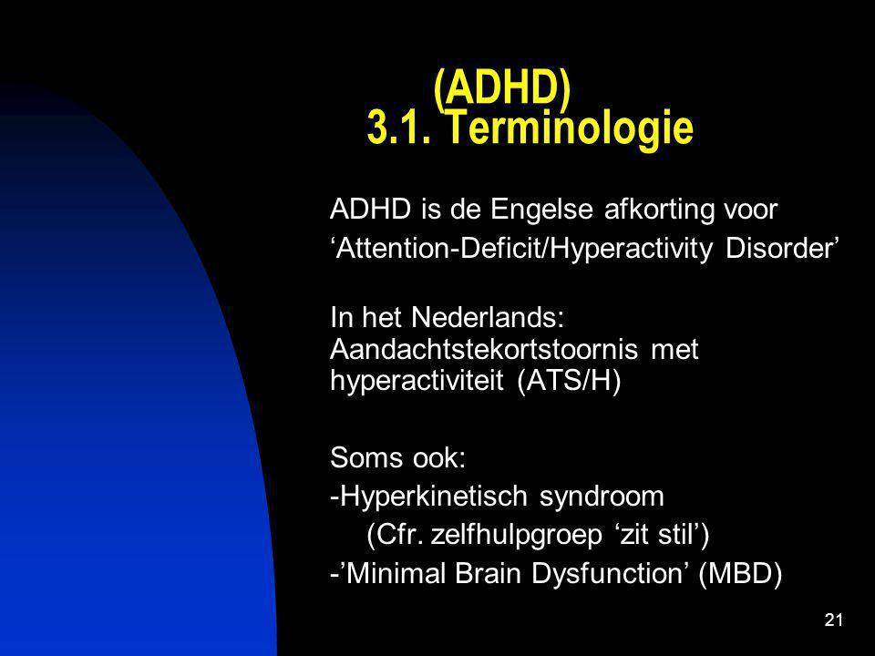 (ADHD) 3.1. Terminologie ADHD is de Engelse afkorting voor
