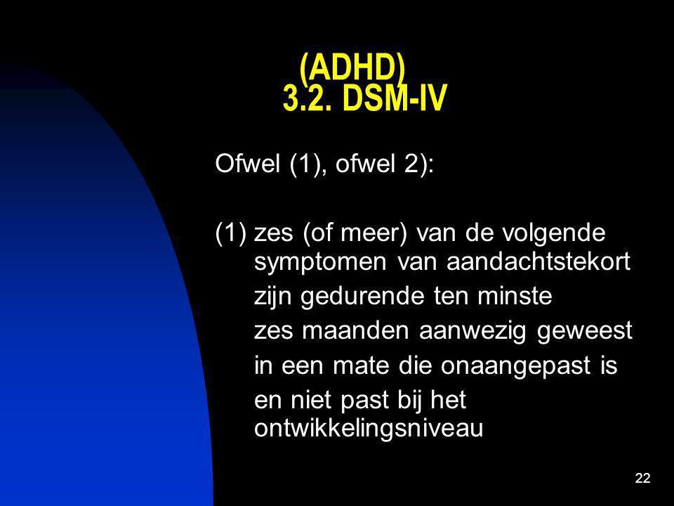 (ADHD) 3.2. DSM-IV Ofwel (1), ofwel 2):