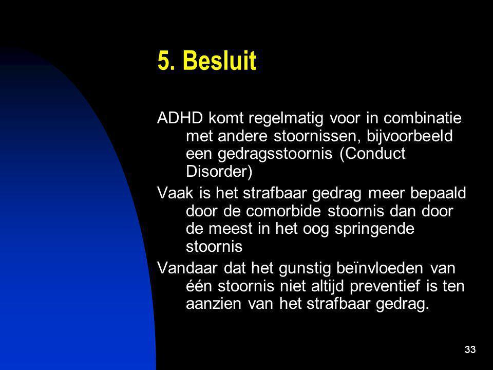 5. Besluit ADHD komt regelmatig voor in combinatie met andere stoornissen, bijvoorbeeld een gedragsstoornis (Conduct Disorder)