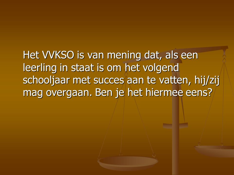 Het VVKSO is van mening dat, als een leerling in staat is om het volgend schooljaar met succes aan te vatten, hij/zij mag overgaan.