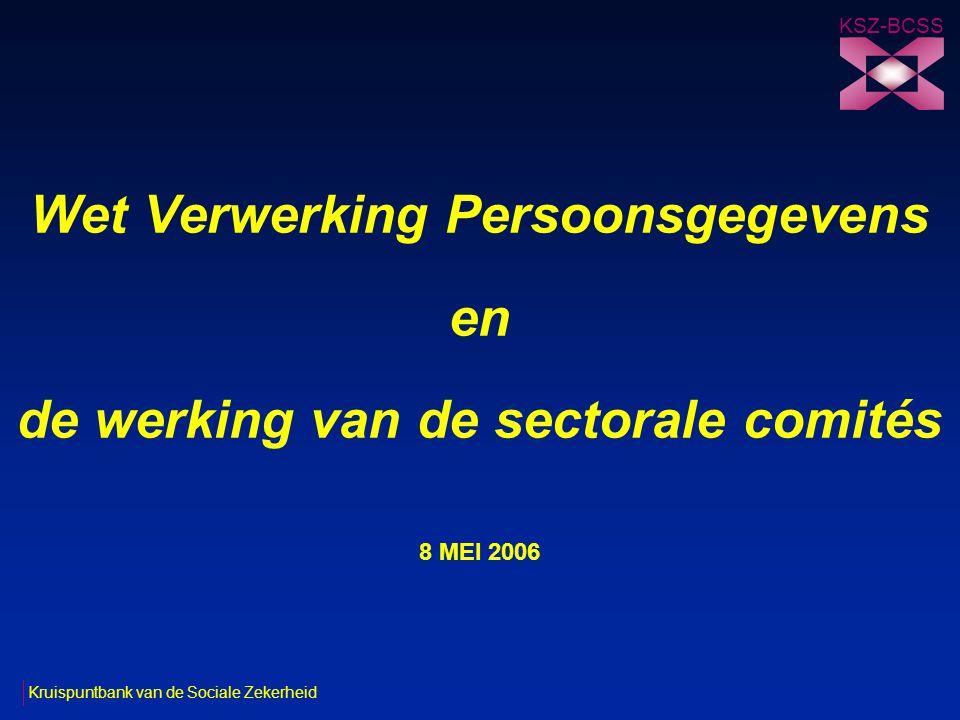 KSZ-BCSS Wet Verwerking Persoonsgegevens en de werking van de sectorale comités 8 MEI 2006.