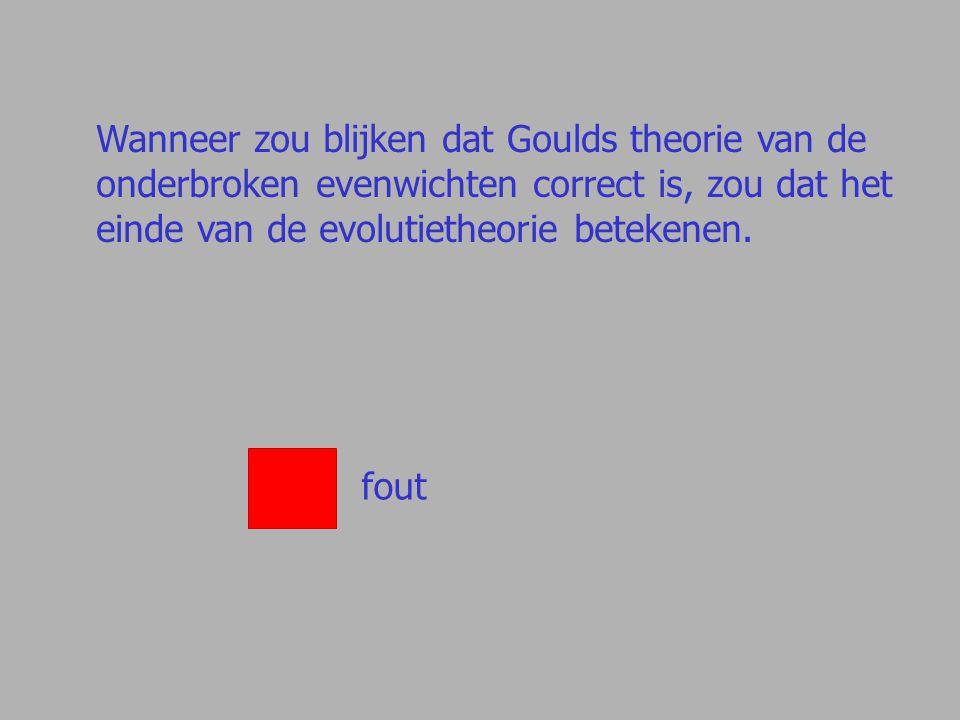 Wanneer zou blijken dat Goulds theorie van de