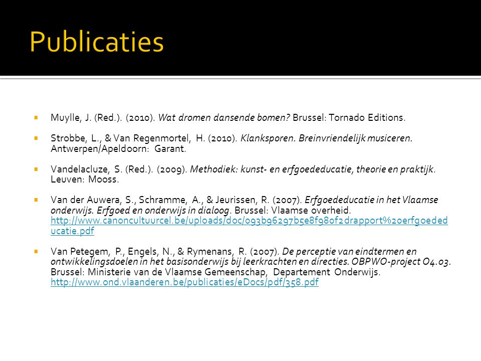 Publicaties Muylle, J. (Red.). (2010). Wat dromen dansende bomen Brussel: Tornado Editions.