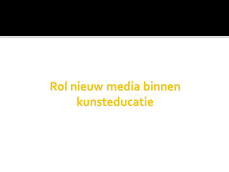 Rol nieuw media binnen kunsteducatie