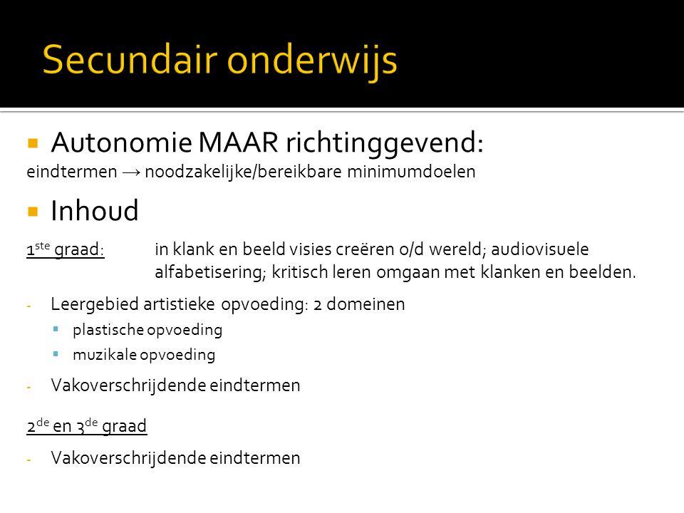 Secundair onderwijs Autonomie MAAR richtinggevend: Inhoud