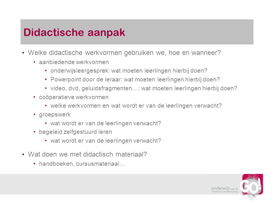 Didactische aanpak Welke didactische werkvormen gebruiken we, hoe en wanneer aanbiedende werkvormen.