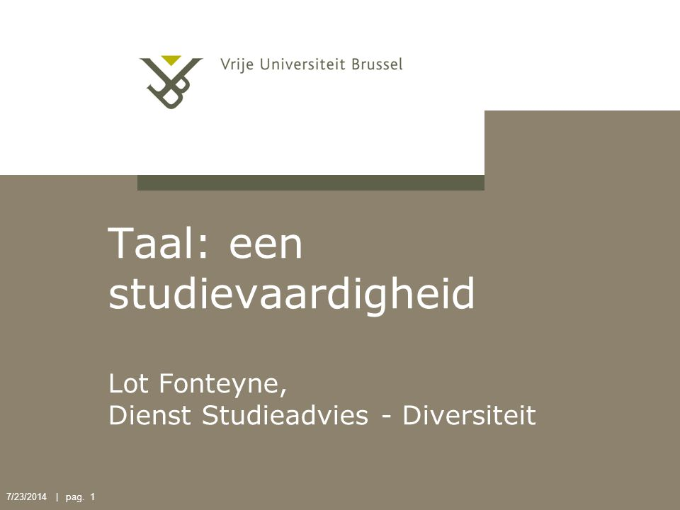 Taal: een studievaardigheid Lot Fonteyne, Dienst Studieadvies - Diversiteit