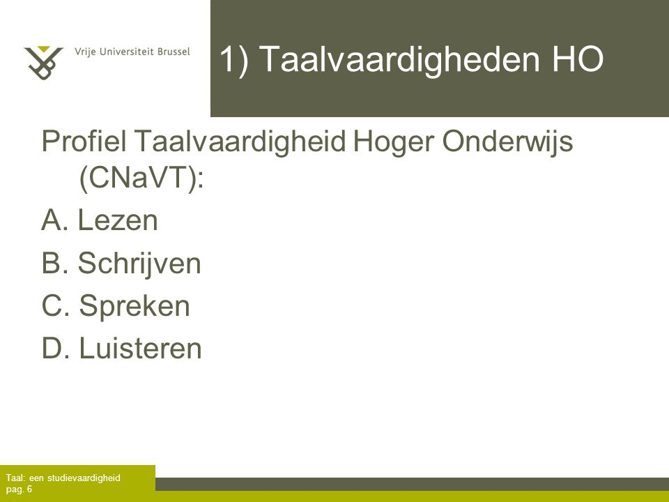 1) Taalvaardigheden HO Profiel Taalvaardigheid Hoger Onderwijs (CNaVT): A. Lezen. B. Schrijven. C. Spreken.