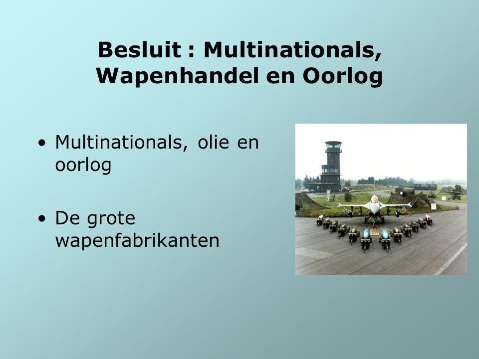 Besluit : Multinationals, Wapenhandel en Oorlog
